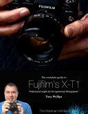 The Complete Guide to Fujifilm s X t1 Camera