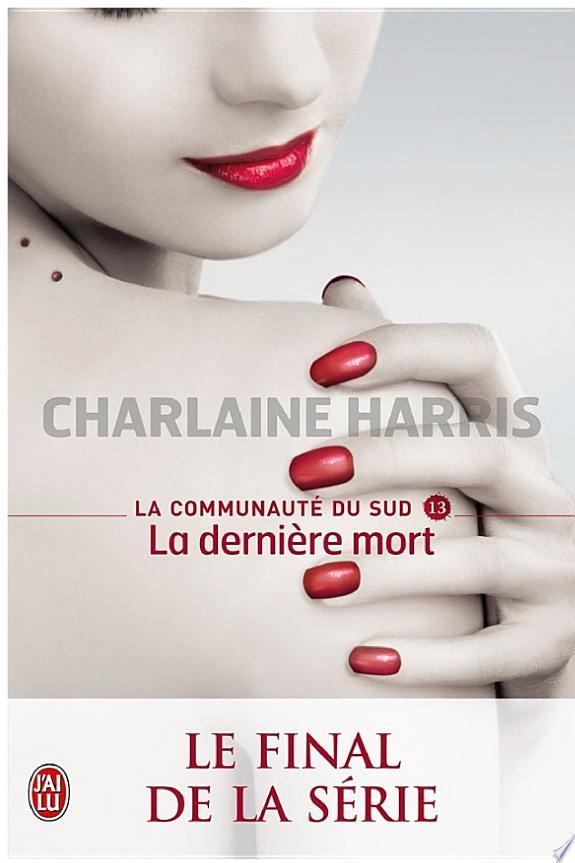 La  dernière mort / Charlaine Harris ; traduit de l'anglais (États-Unis) par Anne Muller.- Paris : J'ai lu , impr. 2013 (impr. en Espagne