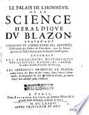Le palais de l'honneur, ou La science heraldique du blazon