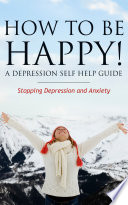 How To Be Happy A Depression Self Help Guide