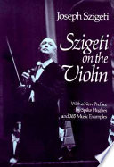 Szigeti on the Violin For Practicing Violinists Includes 385 Musical Passages