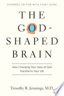 The God Shaped Brain  How Changing Your View of God Transforms Your Life