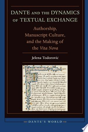 Dante and the Dynamics of Textual Exchange: Authorship, Manuscript Culture, and the Making of the 'Vita Nova' - ISBN:9780823270231