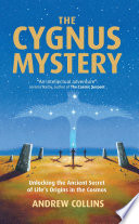 The Cygnus Mystery - Unlocking the Ancient Secret of Life's Origins in the Cosmos