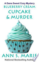 Blueberry Cream Cupcake   Murder  A Dana Sweet Cozy Mystery  2