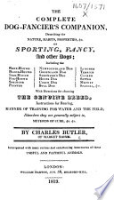 The Complete Dog Fancier's Companion, Describing the Nature, Habits, Properties, &c of Sporting, Fancy, and Other Dogs, Etc