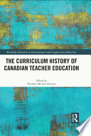 The Curriculum History of Canadian Teacher Education