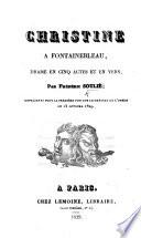 Christine à Fontainebleau, drame en cinq actes et en vers, etc