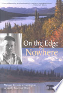 On the Edge of Nowhere Story Of His Life In Alaska