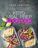 Keto Meal Prep Cookbook 30 Day Meal Plan For Ready To Go Ketogenic Low Carb Meals