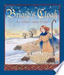 Brigid's Cloak Became Saint Brigid Beginning With A