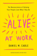 Alive at Work: The Neuroscience of Helping Your People Love what They Do