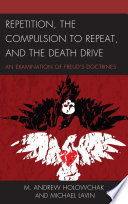 Repetition  the Compulsion to Repeat  and the Death Drive