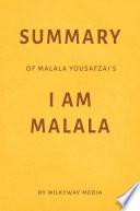 Summary Of Malala Yousafzai's I Am Malala By Milkyway Media : winner malala yousafzai describes her life as a...