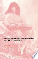 Women  Seduction  and Betrayal in Biblical Narrative