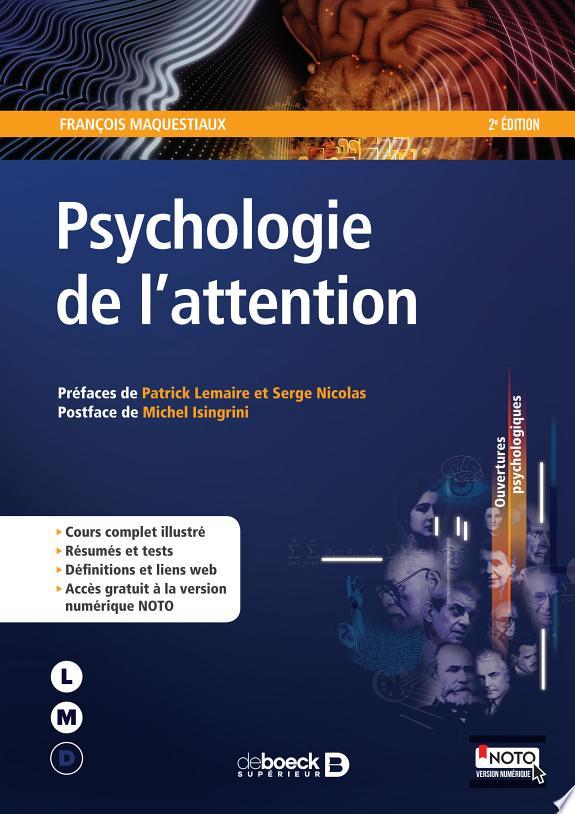 Psychologie de l'attention / François Maquestiaux ; préfaces de Patrick Lemaire et Serge Nicolas ; postface de Michel Isingrini.- Bruxelles : De Boeck supérieur , DL 2017