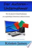 Der Autoren-Unternehmer: Wie Sie durch E-Book-Tantiemen ein regelmäßiges Einkommen aufbauen können