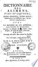 Dictionnaire des alimens, vins et liqueurs, leurs qualités, leurs effets... avec la manière de les apprêter ancienne et moderne... Par M.C.D. Chef de Cuisine de M. le Prince de *** [i.e. Briand]...