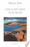 Love is Not Native to My Blood Of Dreams Brian Day S Poems