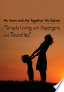 My Mom and Me Together We Dance Simply Living with Aspergers and Tourettes