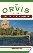 The Orvis Guide to Beginning Fly Fishing