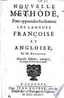 Nouvelle méthode, pour apprendre facilement les langues françoise et angloise ... Nouvelle édition, corrigée, & purgée de beaucoup de fautes