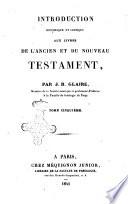 Introduction historique et critique aux livres de l ancien et du Nouveau Testament par J  B  Glaire