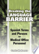 Breaking the Language Barrier  Spanish Terms and Phrases for Medical Office Personnel