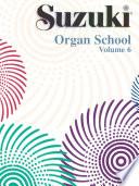 Suzuki Organ School   Volume 6