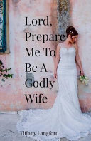 Lord  Prepare Me to Be a Godly Wife