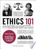 Ethics 101 : moral principles that dictate human behavior. this easy-to-read...