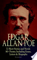 EDGAR ALLAN POE  72 Short Stories and Novels   80  Poems  Including Essays  Letters   Biography  Illustrated