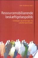 Ressourcemobiliserende beskaeftigelssespolitik strategier og erfaringer fra udsatte byomrader