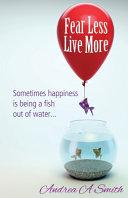 Fear Less Live More