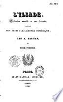 L'Iliade [d'Homère], traduction nouvelle en vers français, précédée d'un essai sur l'épopée homérique, par A. Bignan