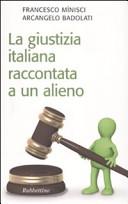 La giustizia italiana raccontata a un alieno