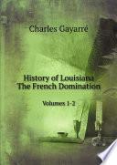History of Louisiana. The French Domination