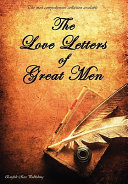 The Love Letters of Great Men   The Most Comprehensive Collection Available