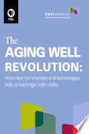 The Aging Well Revolution  How new communities and technologies help us live longer with vitality