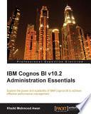 IBM Cognos BI v10 2 Administration Essentials