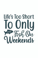 Lifes Too Short To Only Fish On The Weekends Book PDF
