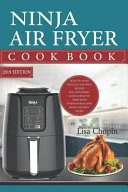 Ninja Air Fryer Cookbook 2019 Quick To Make Delicious Ninja Air Fryer Recipes For A Beginner S Guide Healthy Fried Food Everyday Meals For Smart A