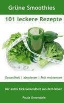 Gr  ne Smoothies 101 Rezepte Gesundheit   Abnehmen   Fett Verbrennen