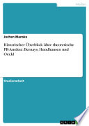 Historischer Überblick über theoretische PR-Ansätze: Bernays, Hundhausen und Oeckl