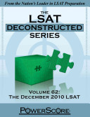 The LSAT Deconstructed  Volume 62  The December 2010 LSAT  Powerscore Test Preparation