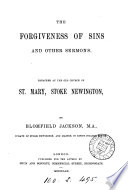 The forgiveness of sins and other sermons  preached at the church of st  Mary  Stoke Newington