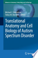 Translational Anatomy and Cell Biology of Autism Spectrum Disorder