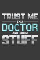 Trust Me I'm A Doctor And I Know Stuff : doctor....