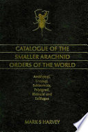 Catalogue of the Smaller Arachnid Orders of the World To Access The Worldwide Literature For These