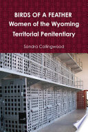 BIRDS OF A FEATHER Women of the Wyoming Territorial Penitentiary